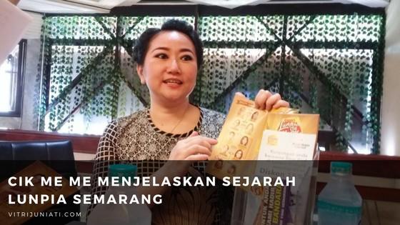 Cik Me Me menjelaskan sejarah Lunpia Semarang dari generasi ke generasi
