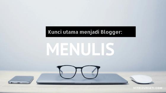 Kunci utama menjadi Blogger: Menulis